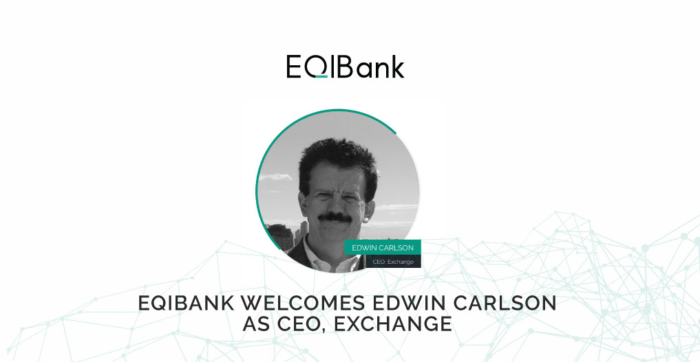EQIBank Welcomes Edwin Carlson as CEO, Exchange