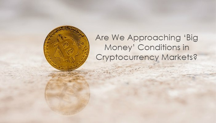 Techbullion.com – Are We Approaching 'Big Money' Conditions in Cryptocurrency Markets?