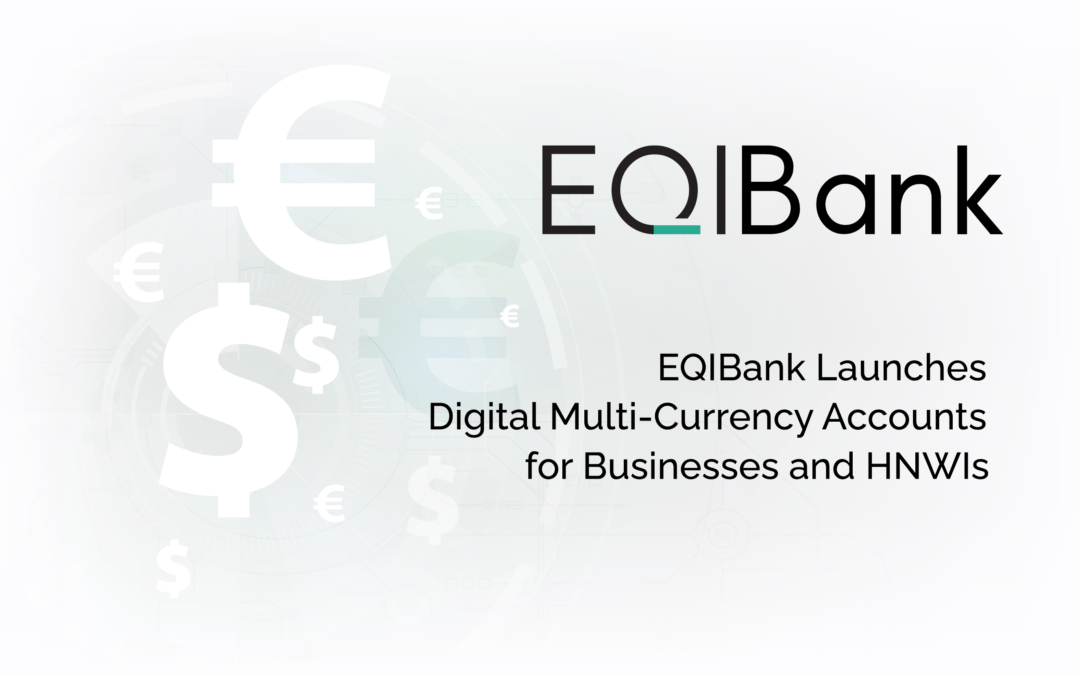 EQIBank Launches Digital Multi-Currency Accounts for Businesses and HNWIs